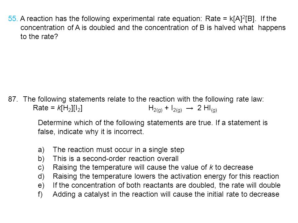 55. A reaction has the following experimental rate equation: Rate = k[A]2[B]. If the
